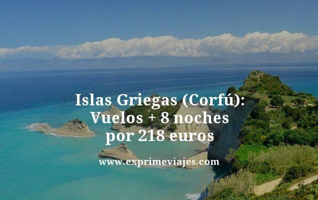 ISLAS GRIEGAS (CORFÚ): VUELOS DIRECTOS + 8 NOCHES POR 218EUROS