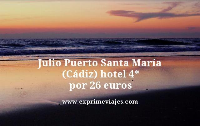 PUERTO SANTA MARÍA (CÁDIZ) EN JULIO: HOTEL 4* POR 26EUROS