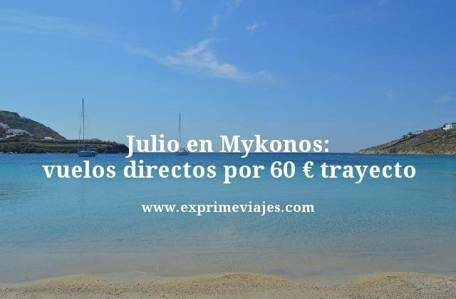 ¡WOW! MYKONOS EN JULIO: VUELOS DIRECTOS POR 60EUROS TRAYECTO