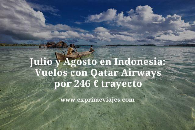 JULIO Y AGOSTO EN INDONESIA: VUELOS CON QATAR POR 246EUROS TRAYECTO