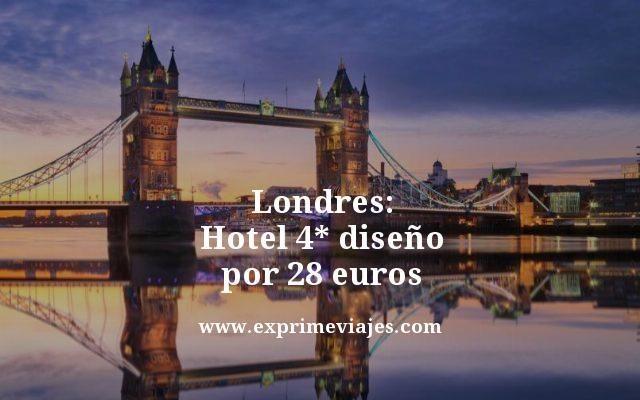 LONDRES: HOTEL 4* DISEÑO POR 28EUROS
