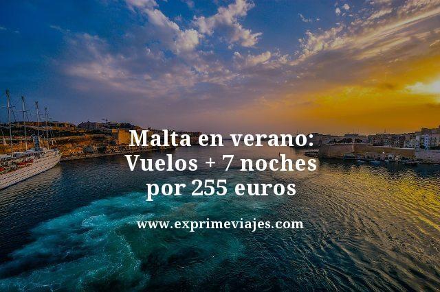 MALTA EN VERANO: VUELOS + 7 NOCHES POR 255EUROS