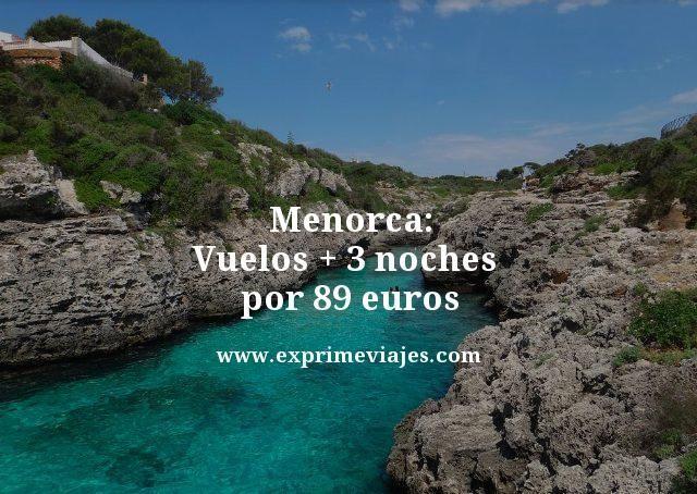 MENORCA: VUELOS + 3 NOCHES POR 89EUROS