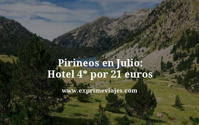 PIRINEOS EN JULIO: HOTEL 4* POR 21EUROS