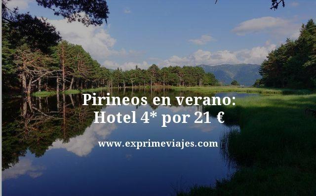 PIRINEOS EN VERANO: HOTEL 4* POR 21EUROS