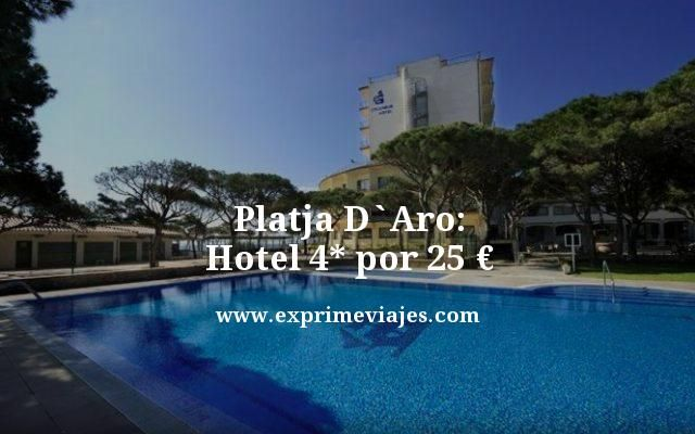 PLATJA D`ARO: HOTEL 4* POR 25EUROS