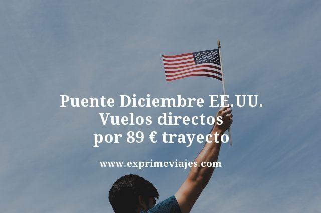 ESTADOS UNIDOS PUENTE DICIEMBRE: VUELOS DIRECTOS POR 89EUROS TRAYECTO