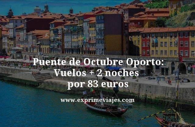PUENTE DE OCTUBRE OPORTO: VUELOS + 2 NOCHES POR 83EUROS