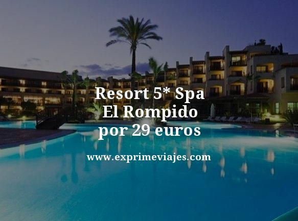 ¡WOW! RESORT SPA 5* EN EL ROMPIDO POR 29 EUROS