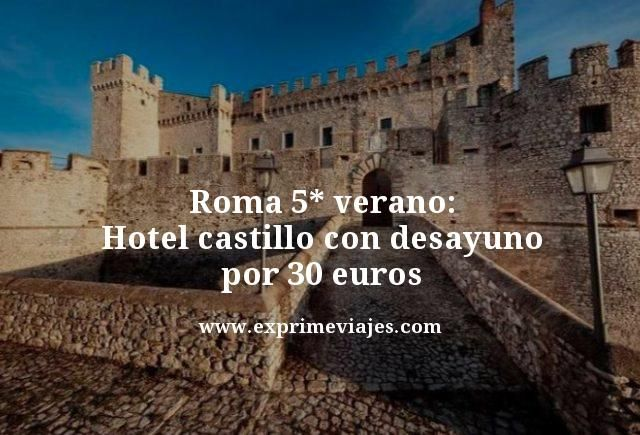 ROMA 5* VERANO: HOTEL CASTILLO CON DESAYUNO POR 30EUROS