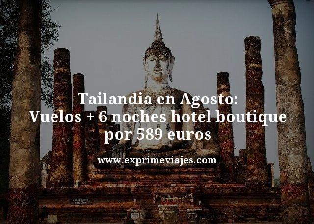 TAILANDIA EN AGOSTO: VUELOS + 6 NOCHES HOTEL BOUTIQUE POR 589EUROS