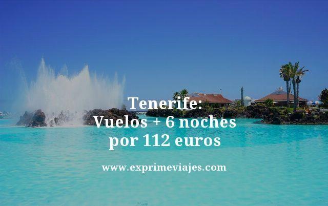 TENERIFE: VUELOS + 6 NOCHES POR 112EUROS