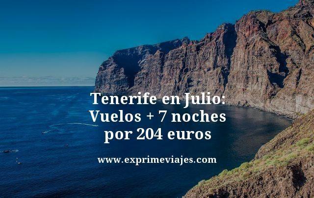 TENERIFE EN JULIO: VUELOS + 7 NOCHES POR 204EUROS