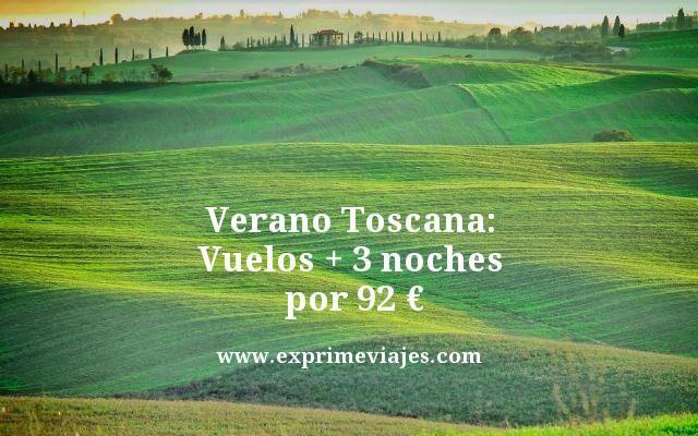 VERANO TOSCANA: VUELOS + 3 NOCHES POR 92EUROS