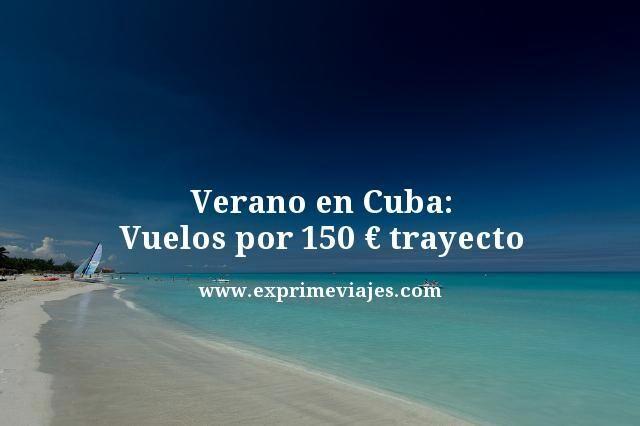 ¡ÚLTIMA HORA! VUELOS A CUBA EN VERANO POR 150EUROS