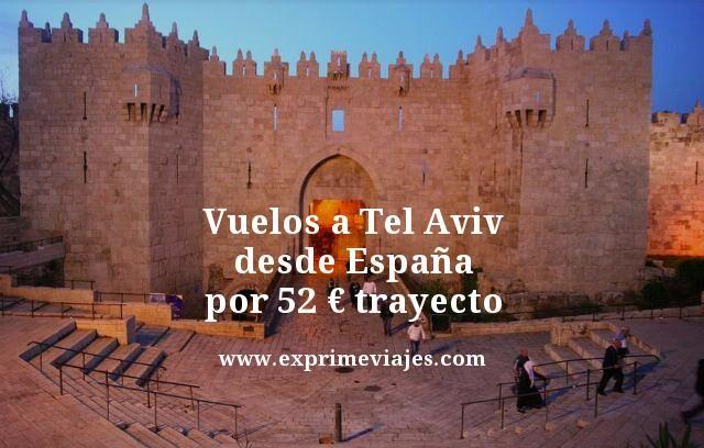VUELOS A TEL AVIV DESDE ESPAÑA POR 52EUROS TRAYECTO