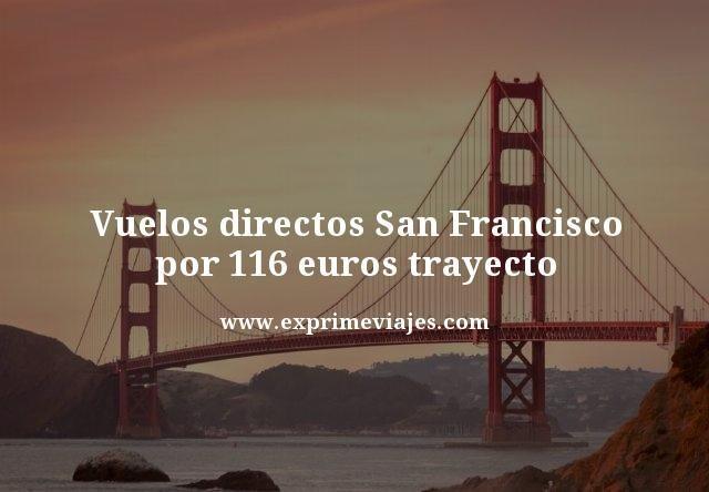 VUELOS DIRECTOS A SAN FRANCISCO POR 116EUROS TRAYECTO
