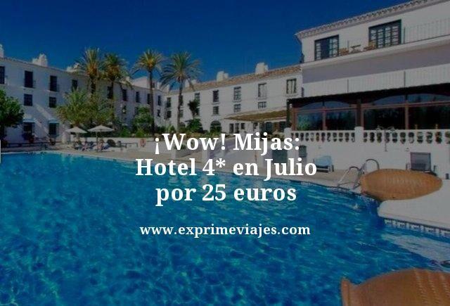 ¡WOW! MIJAS EN JULIO: HOTEL 4* POR 25EUROS