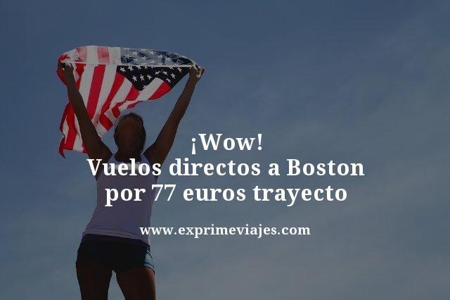 ¡WOW! VUELOS DIRECTOS A BOSTON POR 77EUROS TRAYECTO