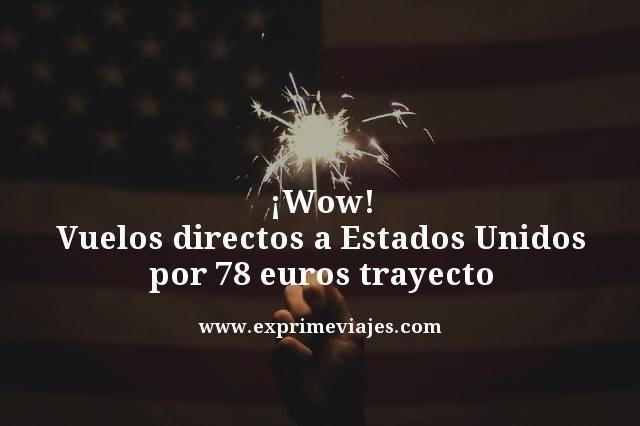 ¡WOW! VUELOS DIRECTOS A ESTADOS UNIDOS POR 78EUROS TRAYECTO