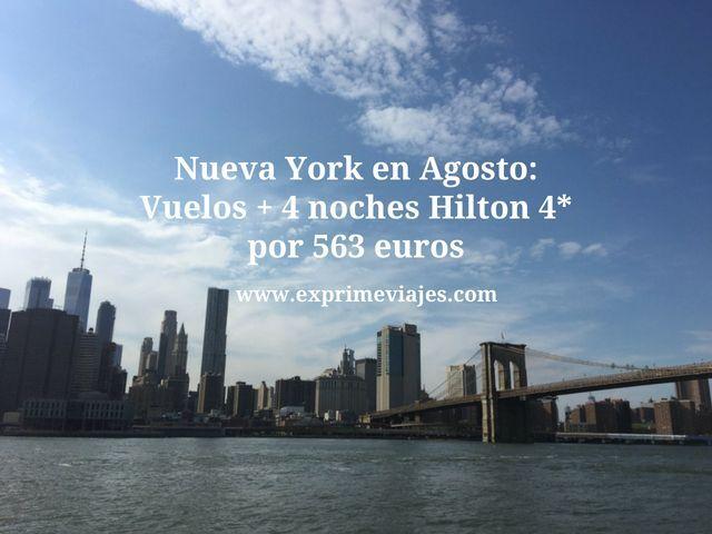 NUEVA YORK EN AGOSTO: VUELOS + 4 NOCHES HILTON 4* POR 563EUROS