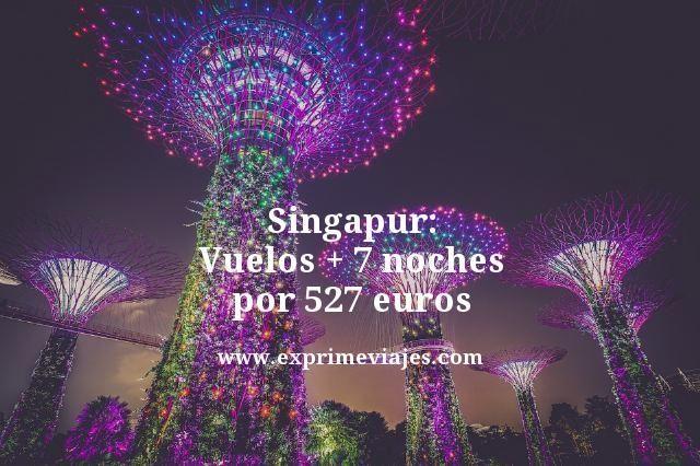 SINGAPUR: VUELOS + 7 NOCHES POR 527EUROS