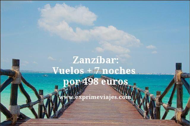 ZANZIBAR: VUELOS + 7 NOCHES POR 498EUROS