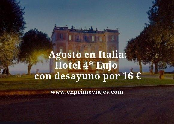AGOSTO EN ITALIA: HOTEL 4* LUJO CON DESAYUNO POR 16EUROS