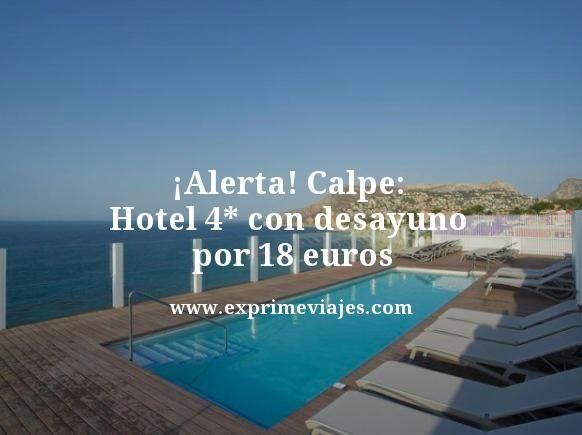 ¡ALERTA! CALPE: HOTEL 4* CON DESAYUNO POR 18EUROS