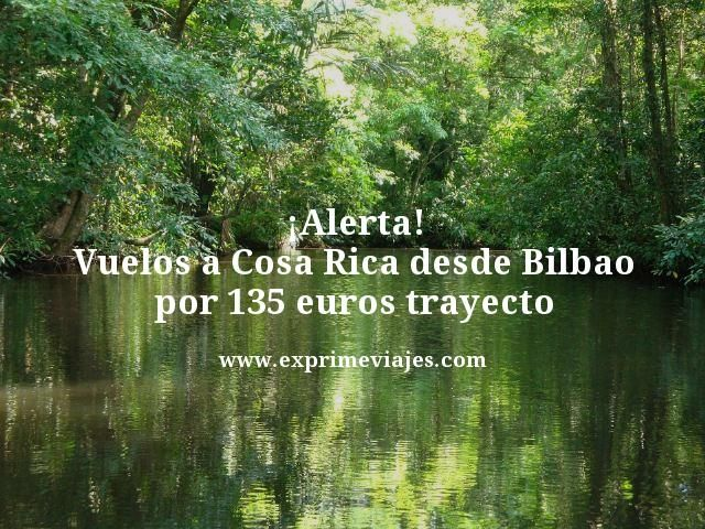 ¡ALERTA! VUELOS A COSTA RICA DESDE BILBAO POR 135EUROS