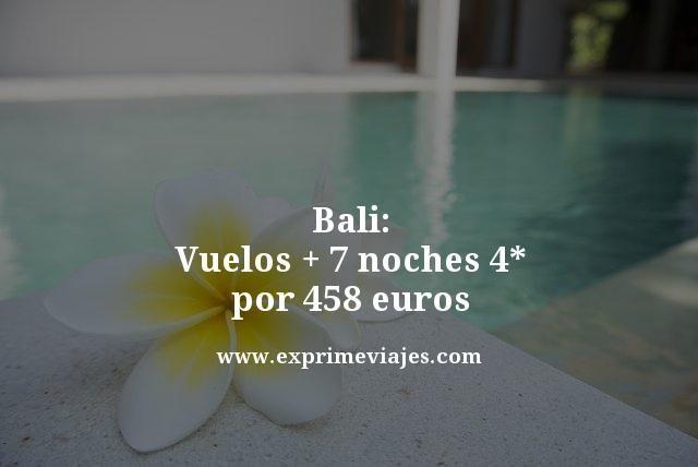BALI: VUELOS + 7 NOCHES 4* POR 458EUROS