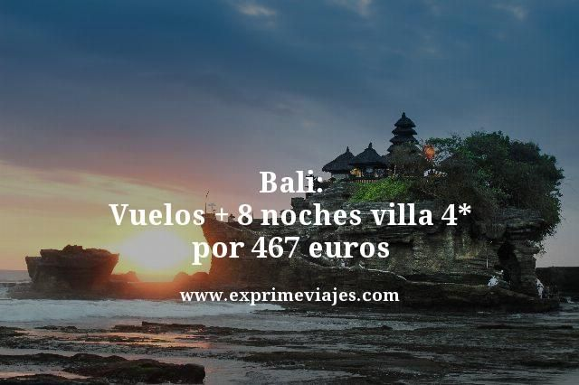 BALI: VUELOS + 8 NOCHES VILLA 4* POR 467EUROS