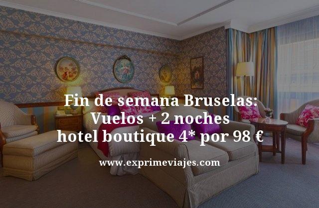FIN DE SEMANA BRUSELAS: VUELOS + 2 NOCHES HOTEL BOUTIQUE 4* POR 98EUROS