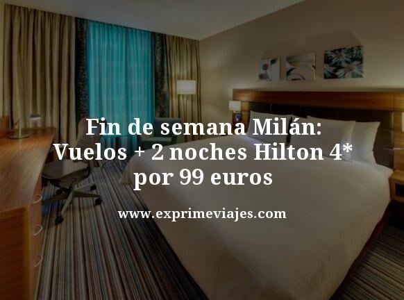 FIN DE SEMANA MILÁN: VUELOS + 2 NOCHES HILTON 4* POR 99EUROS