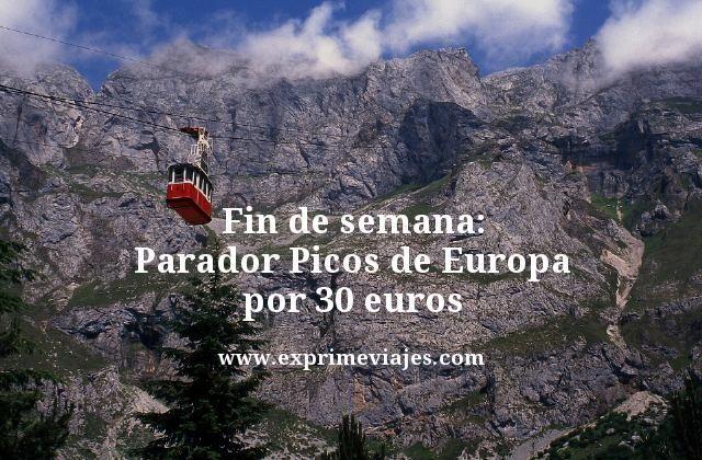 Fin de semana Parador Picos de Europa por 30euros