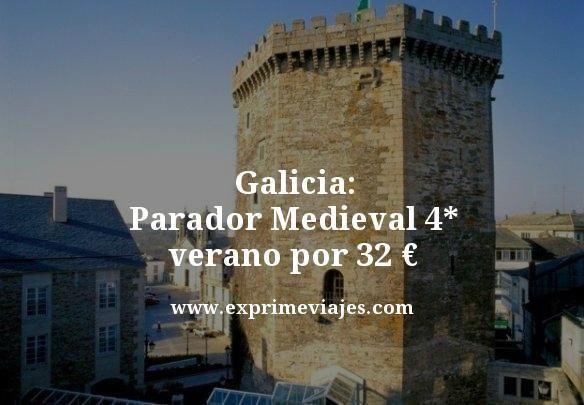 GALICIA: PARADOR MEDIEVAL 4* EN VERANO POR 32EUROS
