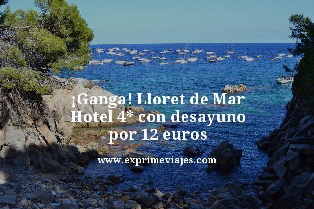 ¡GANGA! LLORET DE MAR: HOTEL 4* CON DESAYUNO POR 12EUROS