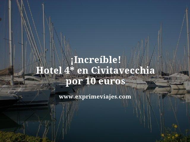 ¡INCREÍBLE! HOTEL 4* EN CIVITAVECCHIA POR 10EUROS