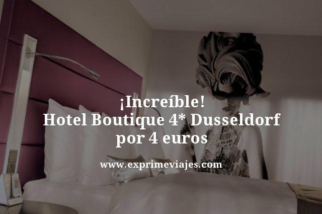 ¡INCREÍBLE! HOTEL BOUTIQUE 4* EN DUSSELDORF POR 4EUROS