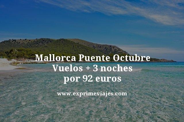 MALLORCA PUENTE OCTUBRE: VUELOS + 3 NOCHES POR 92EUROS