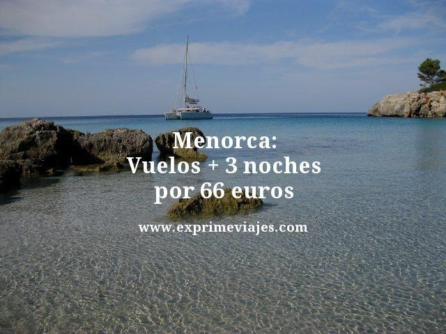 MENORCA: VUELOS + 3 NOCHES POR 66EUROS