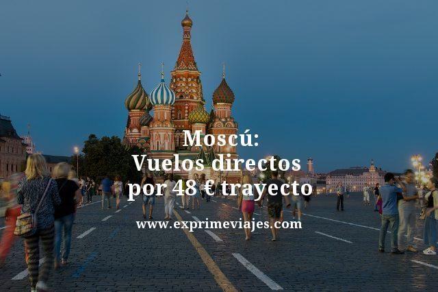 ¡Wow! Moscú: Vuelos directos por 48euros trayecto