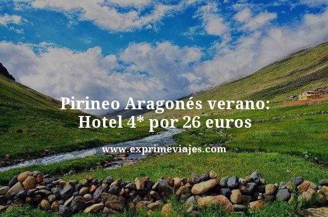 PIRINEO ARAGONÉS VERANO: HOTEL 4* POR 26EUROS