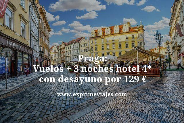 PRAGA: VUELOS + 3 NOCHES HOTEL 4* CON DESAYUNO POR 129EUROS