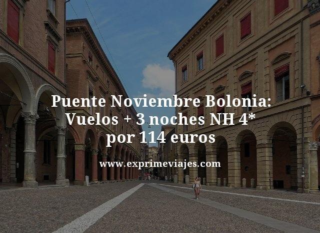 PUENTE NOVIEMBRE BOLONIA: VUELOS + 3 NOCHES NH 4* POR 114EUROS