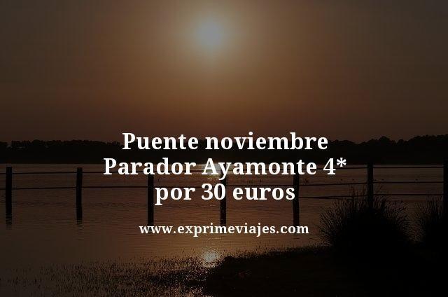 PUENTE NOVIEMBRE PARADOR AYAMONTE 4* POR 30EUROS