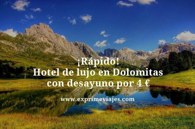 ¡RÁPIDO! HOTEL DE LUJO CON DESAYUNO EN DOLOMITAS POR 4EUROS