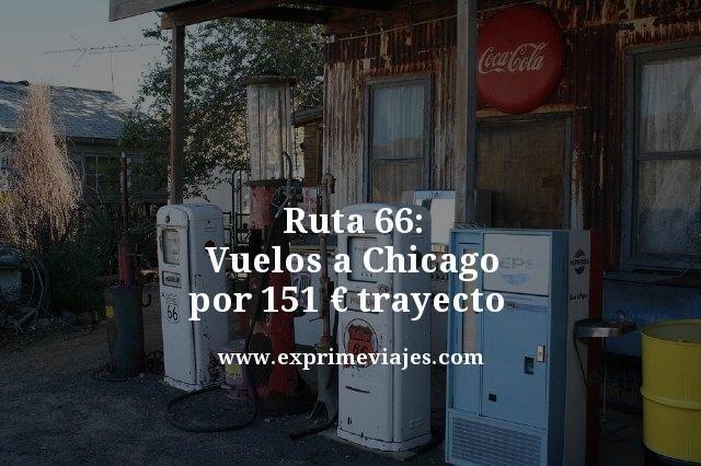 RUTA 66: VUELOS A CHICAGO POR 151EUROS TRAYECTO