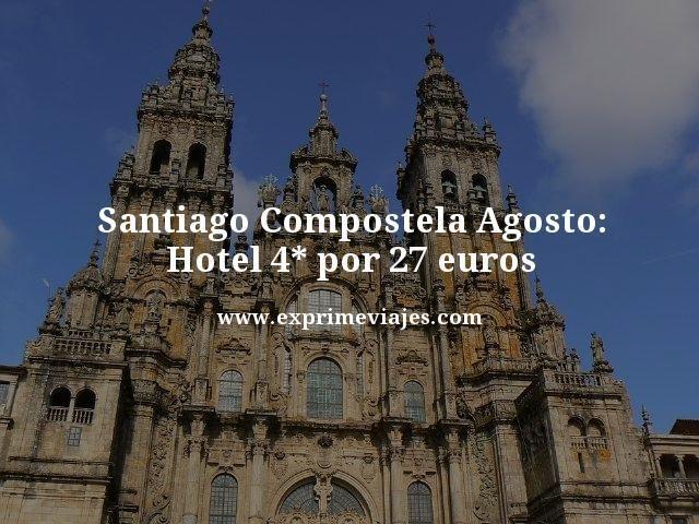 SANTIAGO COMPOSTELA AGOSTO: HOTEL 4* POR 27EUROS