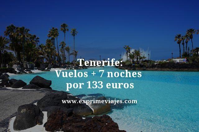 TENERIFE: VUELOS + 7 NOCHES POR 133EUROS